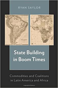 Download State Building in Boom Times: Commodities and Coalitions in Latin America and Africa