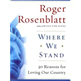 Where We Stand: 30 Reasons for Loving Our Country ~ Roger Rosenblatt