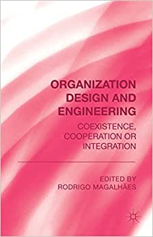 Organization Design and Engineering: Co-existence, Co-operation or Integration e-book