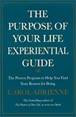 The Purpose of Your Life Experiential Guide : The Proven Program to Help You Find Your Reason for Being