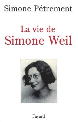 La Vie de Simone Weil (Histoire de la Pensée)