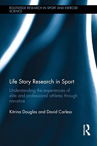 Life Story Research in Sport: Understanding the Experiences of Elite and Professional Athletes through Narrative (Routledge Research in Sport and Exercise Science)