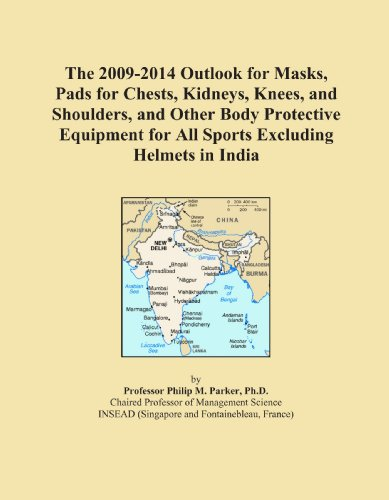 The 2009-2014 Outlook for Masks, Pads for Chests, Kidneys, Knees, and Shoulders, and Other Body Protective Equipment for All Sports Excluding Helmets in India