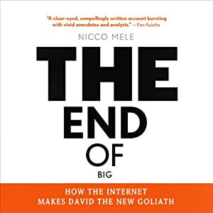 The End of Big: How the Internet Makes David the New Goliath | [Nicco Mele]
