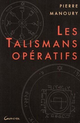 Les Talismans opératifs : techniques et pratiques de talismanie