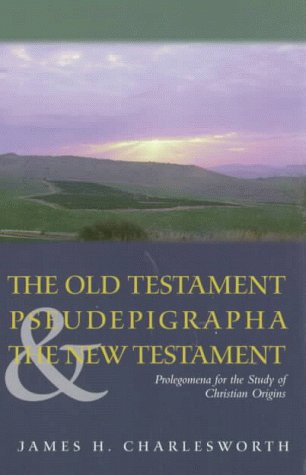 The Old Testament Pseudepigrapha & the New Testament: Prolegomena for the Study of Christian Origins