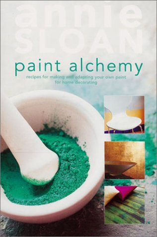 Paint Alchemy: Recipes for Making and Adapting Your Own Paint for Home Decorating