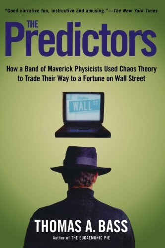 The Predictors: How a Band of Maverick Physicists Used Chaos Theory to Trade Their Way to a Fortune on Wall Street, Bass, Thomas A.