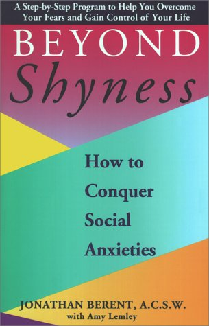 BEYOND SHYNESS: HOW TO CONQUER SOCIAL ANXIETY STEP: How to Conquer Social Anxieties, Jonathan Berent