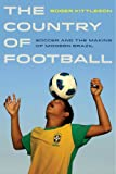 R Kittleson The Country of Football: Soccer and the Making of Modern Brazil (Sport in World History)