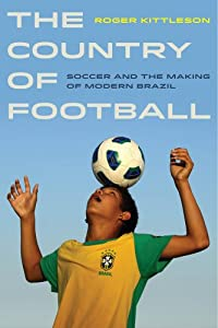 The Country of Football: Soccer and the Making of Modern Brazil (Sport in World History) by