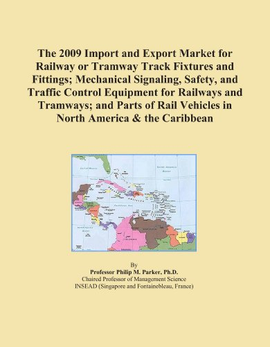 The 2009 Import and Export Market for Railway or Tramway Track Fixtures and Fittings; Mechanical Signaling, Safety, and Traffic Control Equipment for Railways ... Vehicles in North America & the Caribbean
