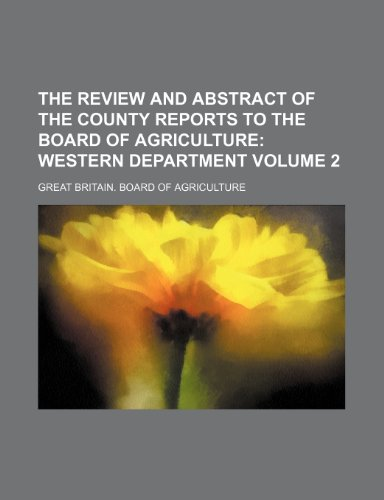 The Review and Abstract of the County Reports to the Board of Agriculture Volume 2;  Western Department