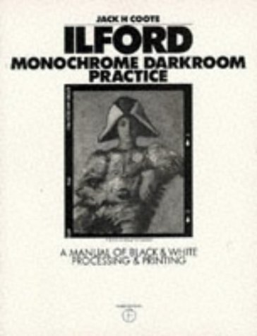 Ilford Monochrome Darkroom Practice: A Manual of Black and White Processing and Printing 3rd (third) Revised Edition by Coote, Jack H. published by Focal Press (1996)