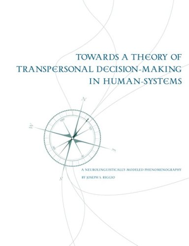 Towards a Theory of Transpersonal Decision-Making in Human-Systems: A Neurolinguistically-Modeled Phenomenography