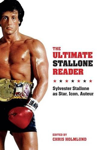 The Ultimate Stallone Reader: Sylvester Stallone as Star, Icon, AuteurFrom Wallflower Press