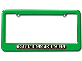 Dreaming of Dracula License Plate Tag Frame - Color Green