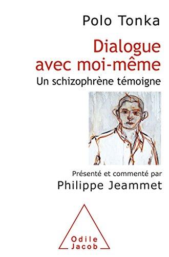 dialogue-avec-moi-meme-un-schizophrene-temoigne-presente-et-commente-par-philippe-jeammet