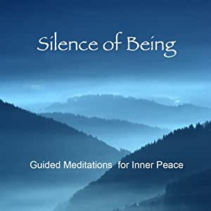 Silence of Being: Guided Meditations for Inner Peace -- New Expanded Version