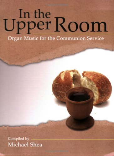 In the Upper Room: Organ Music for the Communion Service