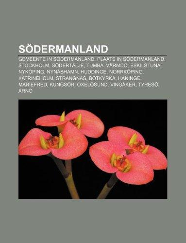 Södermanland: Gemeente in Södermanland, Plaats in Södermanland, Stockholm, Södertälje, Tumba, Värmdö, Eskilstuna, Nyköping, Nynäshamn, Huddinge (Dutch Edition)