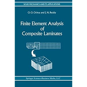 Finite Element Analysis of Composite Laminates (Solid Mechanics and Its Applications) (Volume 7)