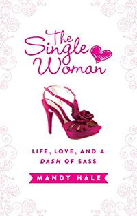The Single Woman: Life, Love, And A Dash Of Sass by Mandy Hale ebook deal