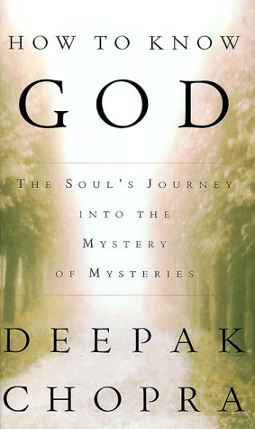 How to Know God : The Soul's Journey into the Mystery of Mysteries, Deepak Chopra