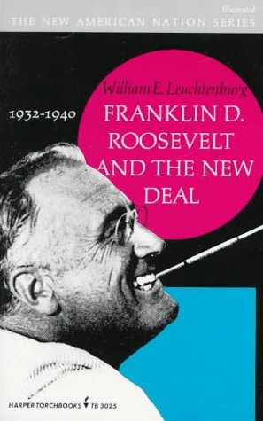 Franklin D. Roosevelt and the New Deal 1932 1940, WILLIAM E. LEUCHTENBURG