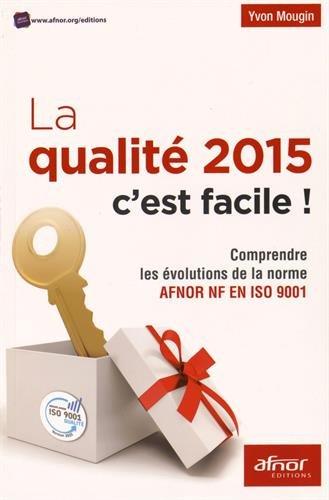 la-qualite-2015-cest-facile-comprendre-les-evolutions-de-la-norme-afnor-nf-en-iso-9001