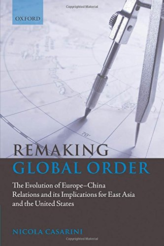 Remaking Global Order: The Evolution of Europe-China Relations and its Implications for East Asia and the United States