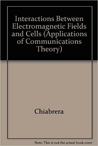 Interactions Between Electromagnetic Fields and Cells (Applications of Communications Theory)