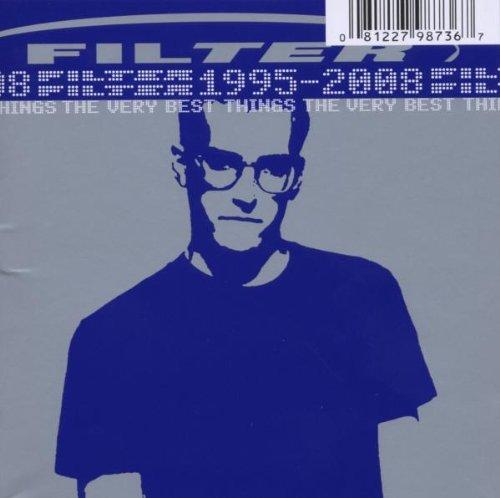 Filter - The Very Best Things [1995-2008] - Zortam Music