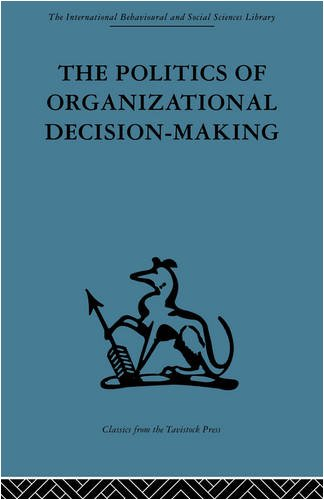 The Politics of Organizational Decision-Making (International Behavioural and Social Sciences Library: Organizational Be