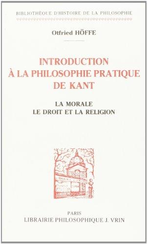 Introduction a La Philosophie Pratique De Kant: La Morale, Le Droit Et La Religion (Bibliotheque D'histoire De La Philos