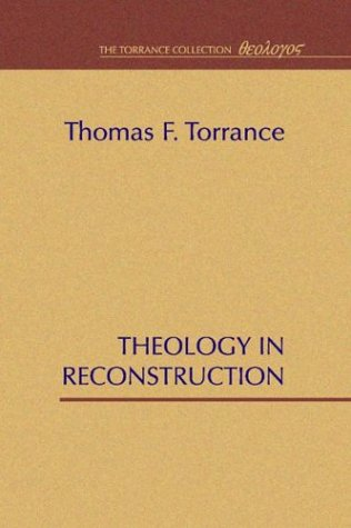 Theology in Reconstruction, Thomas F. Torrance