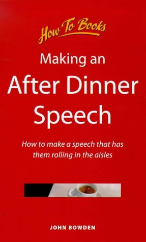 Making an After Dinner Speech: How to Make a Speech That Has Them Rolling in the Aisles