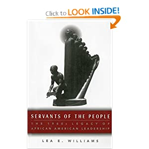 Servants of the People: The 1960s Legacy of African American Leadership  by Lea E. Williams