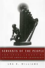 Servants of the People The 1960s Legacy of African American Leadership by Lea E. Williams