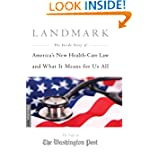 Landmark: The Inside Story of America's New Health-Care Law-The Affordable Care Act-and What It Means for Us All...
