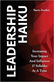 Leadership Haiku: Increasing Your Impact And Influence 17 Syllables At A Time
