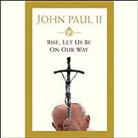 Rise, Let Us Be On Our Way Hörbuch von John Paul II Gesprochen von: Kristoffer Tabori