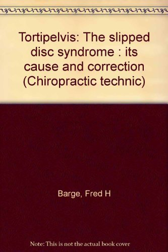 Tortipelvis: The slipped disc syndrome : its cause and correction (Chiropractic technic) by Barge, Fred H (January 1, 1994) Paperback 4th PDF