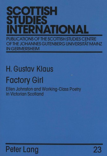 Factory Girl: Ellen Johnston and Working-Class Poetry in Victorian Scotland (Scottish Studies International)