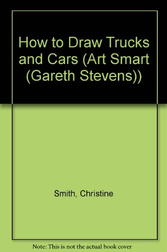 How To Draw Trucks And Cars (Art Smart (Gareth Stevens))