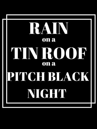 Rain on a Tin Roof on a Pitch Black Night