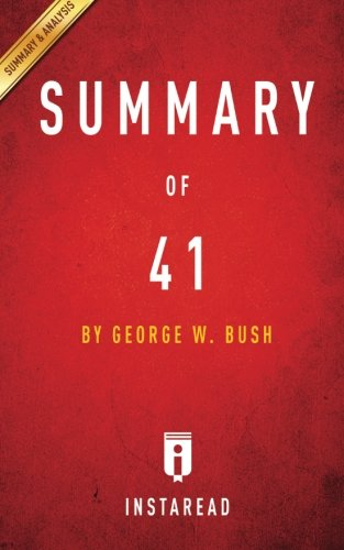 Summary of 41: by George W. Bush | Includes Analysis (George W Bush 41 compare prices)