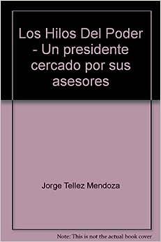 Los Hilos Del Poder - Un presidente cercado por sus asesores: Jorge