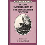 British Imperialism in the Nineteenth Century (Problems in Focus)by C.C. Eldridge