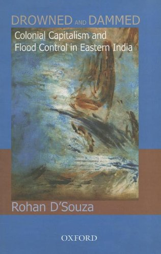 Drowned and Dammed: Colonial Capitalism and Flood Control in Eastern India